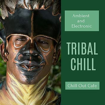 Tribal Chill - Ambient And Electronic Chill Out Cafe