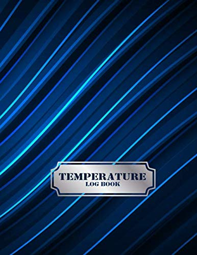 Temperature Log Book: Daily Monitor the Temperature of Food Notebook.  Refrigerator Temperature Control Sheet for Business, Restaurant, Home.