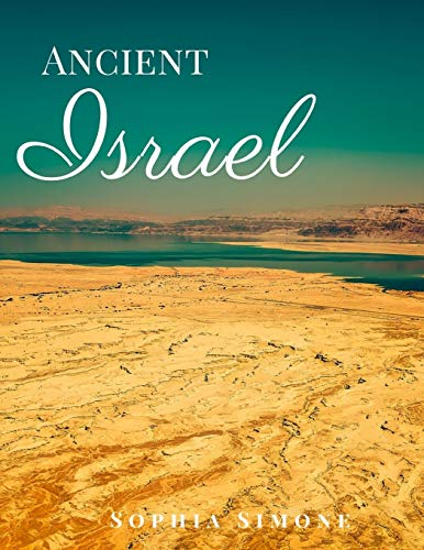 Ancient Israel: A Beautiful Photography Coffee Table Photobook Travel Tour Guide Book with Photo Pictures of the Spectacular Country and its Cities within Asia (Picture Book)