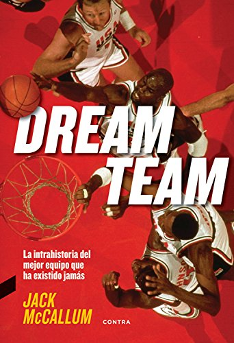 Dream Team: La intrahistoria del mejor equipo...