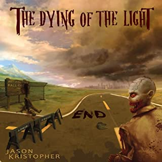 The Dying of the Light: End                   By:                                                                                                                                 Jason Kristopher                               Narrated by:                                                                                                                                 Chris Andrew Ciulla                      Length: 13 hrs and 18 mins     77 ratings     Overall 3.9