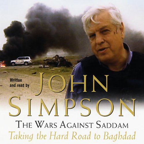 The Wars Against Saddam     The Hard Road to Baghdad              By:                                                                                                                                 John Simpson                               Narrated by:                                                                                                                                 John Simpson                      Length: 3 hrs and 38 mins     26 ratings     Overall 4.5