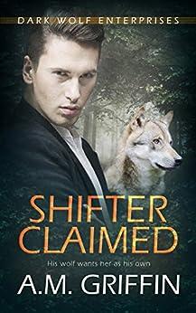Shifter Claimed: ( A Wereshifter Romance Novel) (Dark Wolf Enterprises Book 1) by [A.M. Griffin]