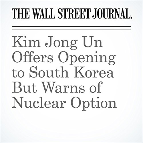 Kim Jong Un Offers Opening to South Korea But Warns of Nuclear Option copertina