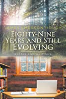 Eighty-Nine Years and Still Evolving: Essays and Writings