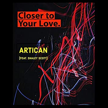 Closer to Your Love