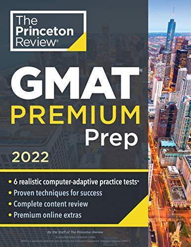 Princeton Review GMAT Premium Prep, 2022: 6 Computer-Adaptive Practice Tests + Review & Techniques +