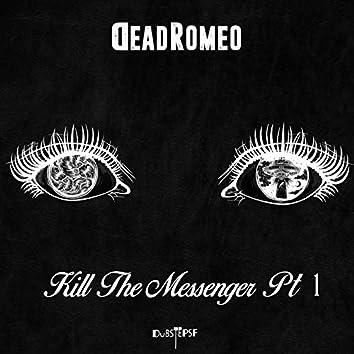 Kill the Messenger, Pt. 1
