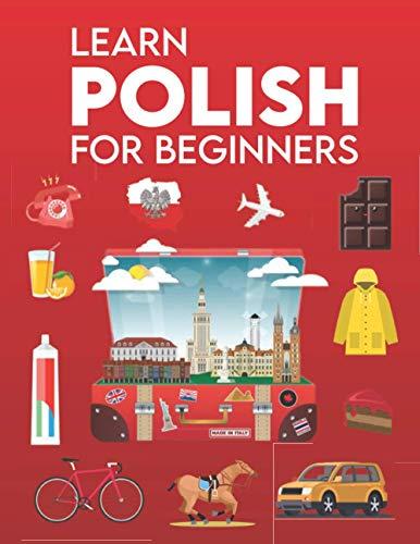 Learn Polish for Beginners: First Words for Everyone (Polish Learning Books for Adults & Kids, Polish Language Books, How To Speak Polish, Living Language Polish, Polish Grammar Workbook)