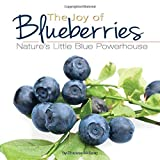 Image: The Joy of Blueberries: Nature's Little Blue Powerhouse (Fruits and Favorites Cookbooks) | Paperback: 224 pages | by Theresa Millang (Compiler). Publisher: Adventure Publications (March 31, 2003)