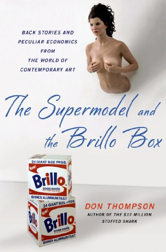 The Supermodel and the Brillo Box: Back Stories and Peculiar Economics from the World of Contemporary Art (English Edition)