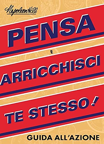 Guida all'azione Pensa e arricchisci te stesso (Think and Grow Rich Action Guide) (Official Publication of the Napoleon Hill Foundation)