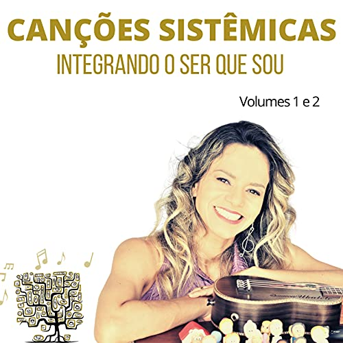 Canções Sistêmicas: Integrando o Ser Que Sou - Volumes 1 e 2