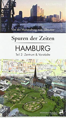Spuren der Zeiten in Hamburg: Teil 2, Zentrum und Vorstädte: Von der Hammaburg zum Elbtower