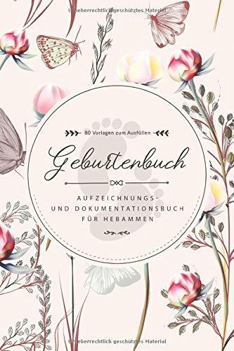 Geburtenbuch • Aufzeichnungs- und Dokumentationsbuch für Hebammen • 80 Vorlagen zum Ausfüllen: Ausführliches Geburtenbuch für Hebammen • handliches ... für 80 Geburten • Blumen und Schmetterlinge