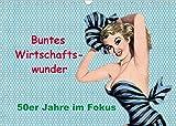 Buntes Wirtschaftswunder, 50er Jahre im Fokus (Wandkalender 2022 DIN A3 quer)...