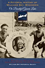 A Pictorial History of Williams Bay Wisconsin: On Beautiful Geneva Lake