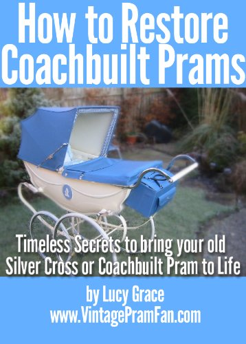 How to Restore Coachbuilt Prams:Timeless Secrets to bring your old Silver Cross or Coachbuilt Pram to life (English Edition)