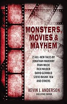 Monsters, Movies & Mayhem by [Kevin J. Anderson, Jonathan Maberry, David Gerrold, Rick Wilber, Steve Rasnic Tem, Fran Wilde, David Boop, Sam Knight, C. H.  Hung, Julie Frost]
