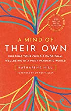 A Mind of Their Own: Building Your Child's Emotional Wellbeing in a Post-Pandemic World