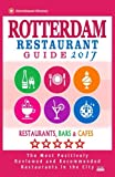 Rotterdam Restaurant Guide 2017: Best Rated Restaurants in Rotterdam, the Netherlands - 500 Restaurants, Bars and Cafés Recommended for Visitors, 2017 [Lingua Inglese]