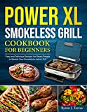 PowerXL Smokeless Grill Cookbook for Beginners: Easy and Delicious Recipes for Smart People to Master Your Smokeless Indoor Grill (English Edition)