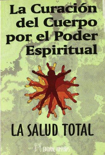 La curacion del cuerpo por el poder espiritual: La Salud Total