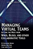 [(Managing Virtual Teams : Getting the Most from Wikis, Blogs and Other Collaborative Tools)] [By (author) M. Katherine Brown ] published on (February, 2007)