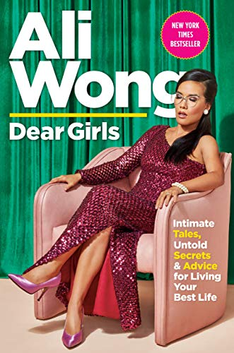 Dear Girls: Intimate Tales, Untold Secrets & Advice for Living Your Best Life by [Ali Wong]