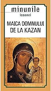 Maica Domnului de la Kazan. Minunile icoanei (Romanian Edition)