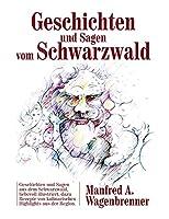 Geschichten und Sagen vom Schwarzwald: Geschichten und Sagen aus dem Schwarzwald, liebevoll illustriert, dazu Rezepte von kulinarischen Highlights aus der Region.