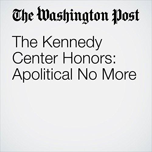 The Kennedy Center Honors: Apolitical No More copertina