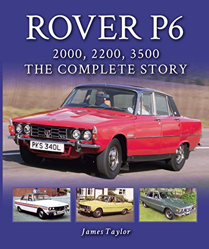 Rover P6: 2000, 2200, 3500: The Complete Story (English Edition)