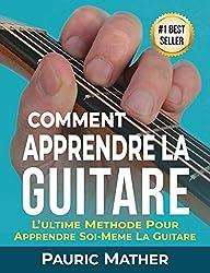 Comment Apprendre La Guitare: L\'Ultime Methode Pour Apprendre Soi-Meme La Guitare (French Edition)