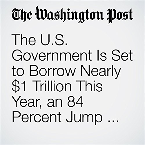 The U.S. Government Is Set to Borrow Nearly $1 Trillion This Year, an 84 Percent Jump from Last Year copertina