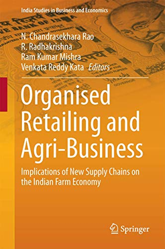 Organised Retailing and Agri-Business: Implications of New Supply Chains on the Indian Farm Economy (India Studies in Business and Economics)
