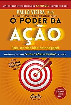 O poder da ação: Faça sua vida ideal sair do papel por [Paulo Vieira]