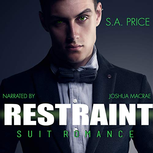 Restraint: Suit Romance     A Dark Side Fey Story              By:                                                                                                                                 S.A. Price                               Narrated by:                                                                                                                                 Joshua Macrae                      Length: 1 hr and 33 mins     6 ratings     Overall 3.7