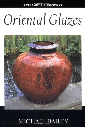 ceramics raw materials Oriental Glazes (Ceramics Handbooks)