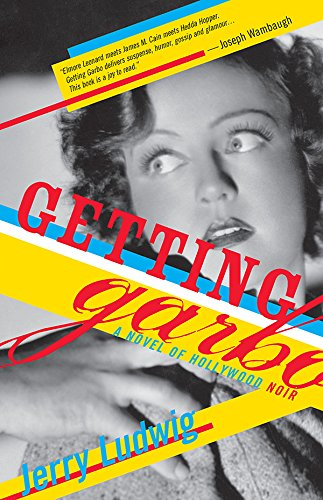 Getting Garbo: A Novel of Hollywood Noir