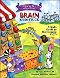 What to Do When Your Brain Gets Stuck A Kid s Guide to Overcoming OCD What to do Guides for Kids