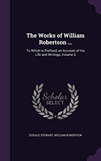 The Works of William Robertson ...: To Which Is Prefixed, an Account of His Life and Writings, Volume 6
