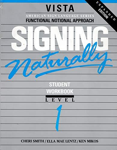 Signing Naturally: Student Workbook, Level 1 (Vista...