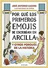 Por qué los primeros emojis se escribían en arcilla y otros porqués de la Historia par Lucero