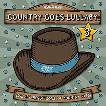 Country Goes Lullaby 3: Lullaby Renditions of Country Hits