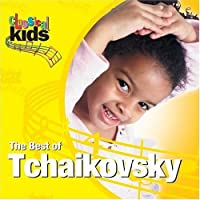 Best of Classical Kids: Peter Ilyich Tchaikovsky