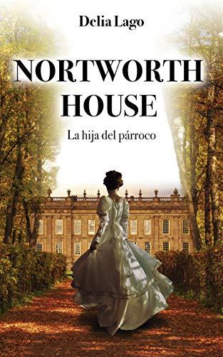 Nortworth house: La hija del párroco de Delia Lago