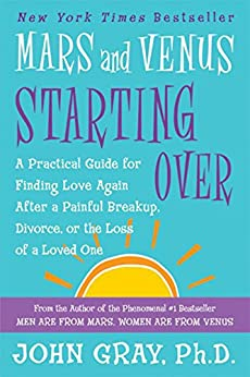 Mars and Venus Starting Over: A Practical Guide for Finding Love Again After a Painful Breakup, Divorce, or the Loss of a Loved One by [John Gray]