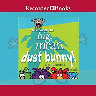 Here Comes the Big, Mean Dust Bunny                   Written by:                                                                                                                                 Jan Thomas                               Narrated by:                                                                                                                                 L. J. Ganser                      Length: 3 mins     Not rated yet     Overall 0.0