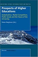 Prospects of Higher Education: Globalization, Market Competition, Public Goods and the Future of the University (Eductional Futures, Rethinking Theory and Practice)